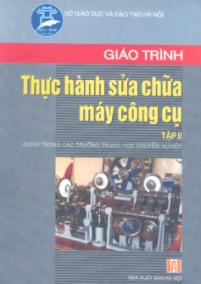 Giáo trình thực hành sửa chữa máy công cụ - Tập 2