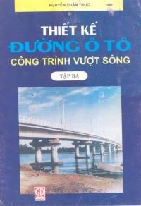 Thiết kế đường ô tô công trình vượt sông - Tập 3