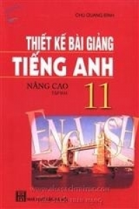 Thiết kế bài giảng Tiếng Anh 11 Nâng cao Tập 2