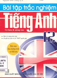 Bài tập trắc nghiệm Tiếng Anh 12: Cơ bản và Nâng cao