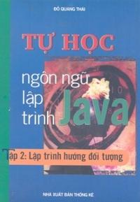 Tự học ngôn ngữ lập trình Java - Tập 2: Lập trình hướng đối tượng