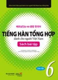 Bài Tập Tiếng Hàn Tổng Hợp Dành Cho Người Việt Nam - Cao Cấp 6