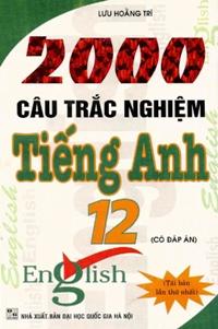 2000 câu trắc nghiệp Tiếng Anh 12 (Có đáp án)