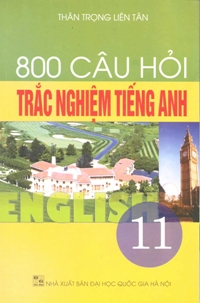 800 câu trắc nghiệm Tiếng anh 11