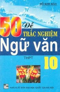 50 đề trắc nghiệm Ngữ văn THPT 10