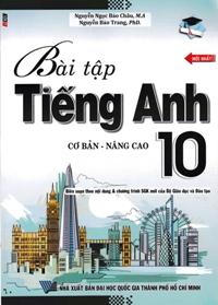 Bài Tập Tiếng Anh 10 Cơ Bản - Nâng Cao