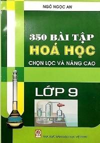 350 bài tập Hóa Học chọn lọc và nâng cao lớp 9