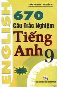 670 Câu trắc nghiệm Tiếng Anh 9