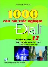 1000 Câu hỏi trắc nghiệp Địa lý 12