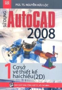 Sử dụng Autocad 2008 - Tập 1: Cơ sở vẽ thiết kế 2 chiều