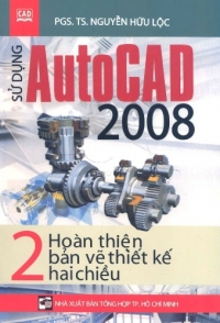 Sử dụng Autocad 2008 - Tập 2: Hoàn thiện bản vẽ thiết kế 2 chiều